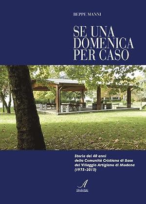 Se una domenica per caso. Storia dei 40 anni della Comunità cristiana di Base di Modena.: ...