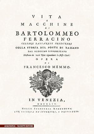 Vita e macchine di Bartolomeo Ferracino colla storia del ponte di Bassano (rist. anast. 1754).: ...