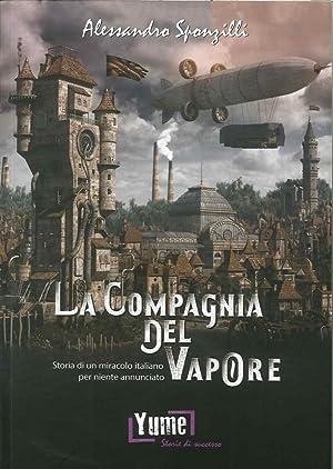 La compagnia del vapore. Storia di un miracolo italiano per niente annunciato.: Sponzilli ...