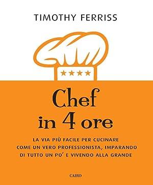 Chef in 4 ore. La via più facile per cucinare come un vero professionista, imparando di ...