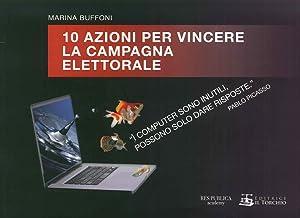 10 Azioni per Vincere la Campagna Elettorale.: Buffoni Marina