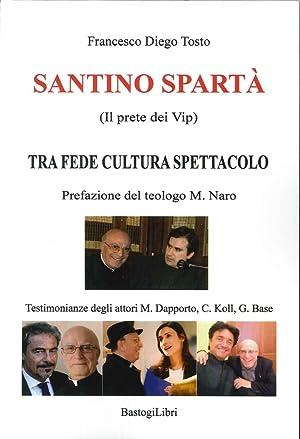 Santino Spartà (Il prete dei Vip). Tra fede cultura spettacolo.: Tosto Francesco D