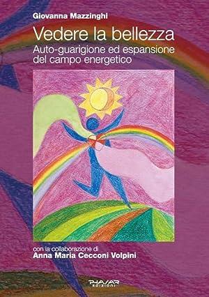 Vedere la Bellezza. Auto-Guarigione ed Espansione del Campo Energetico.: Mazzinghi Giovanna