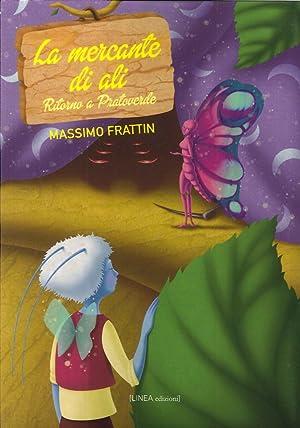 La Mercante di Ali. Ritorno a Pratoverde.: Frattin Massimo
