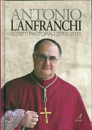 Scritti pastorali 2010-2015.: Lanfranchi Antonio