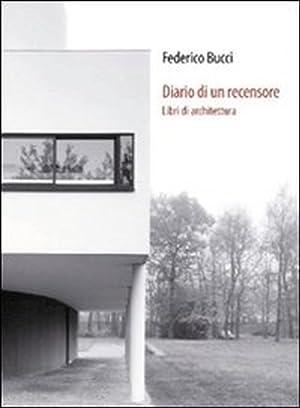 Diario di un recensore. Libri di architettura.: Bucci, Federico