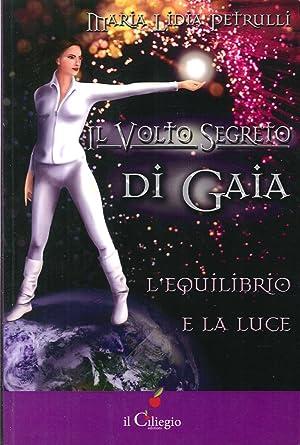 Il Volto Segreto di Gaia. L'Equilibrio e la Luce.: Petrulli, M Lidia