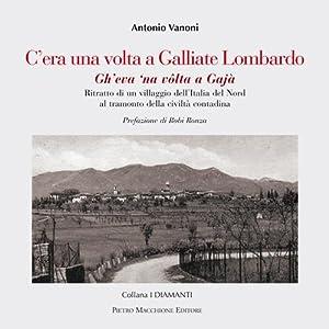C'era una volta a Galliate Lombardo. Ritratto di un villaggio dell'Italia del Nord al ...