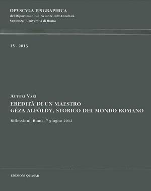Eredità di un Maestro. Géza Alföldy, Storico del Mondo Romano. Riflessioni. Roma...