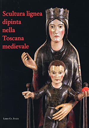 Scultura Lignea Dipinta nella Toscana Medievale. Problemi: Frosini, Alessandra