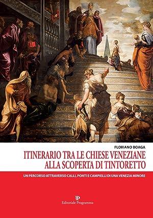 Itinerario tra le Chiese Veneziane. Alla Scoperta di Tintoretto. Un Percorso Attraverso Calli, ...
