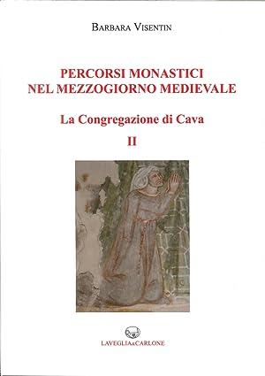 Percorsi monastici nel mezzogiorno medievale. La congregazione di Cava. Vol. 2.: Visentin Barbara