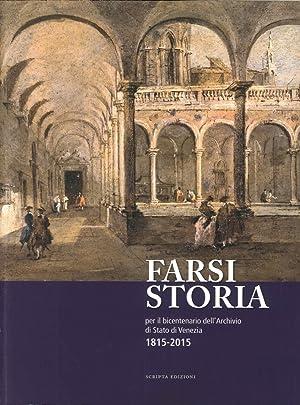 Farsi Storia. Per il Bicentenario dell'Archivio di Stato di Venezia. 1815-2015.