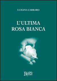 L'ultima rosa bianca.: Carraro, Luigina