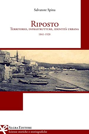 Riposto. Territorio, infrastrutture, identità urbana (1841-1920).: Spina Salvatore