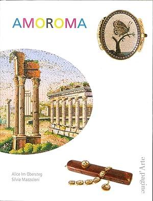 Amoroma. Una Raccolta di Gioielli in Micromosaico.: Mazzoleni Silvia Im Obersteg Alice