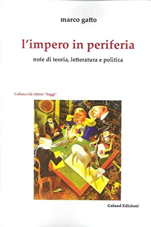 L'impero in periferia. Note di teoria, letteratura e politica.: Gatto Marco