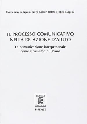 Il processo comunicativo nella relazione d'aiuto. La: Redigolo, Domenico Kaldor,