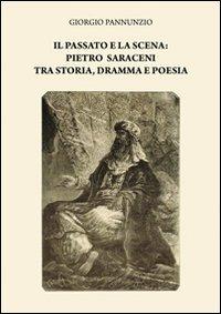 Il passato e la scena. Pietro Saraceni tra storia, dramma e poesia.: Pannunzio, Giorgio