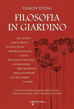 Filosofia in giardino. Le idee di 11 grandi autrici e autori elaborate tra parchi, giardini e ...