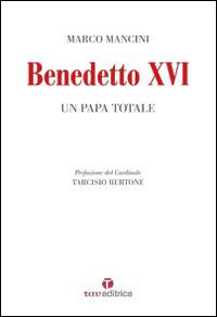 Benedetto XVI. Un papa totale.: Mancini Marco