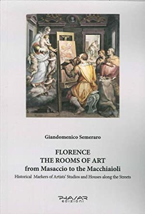 Florence. The Rooms of Art From Masaccio To the Macchiaioli. Historical Markers of Artists' ...