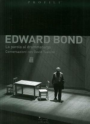 Edward Bond. La Parola al Drammaturgo. Conversazioni con David Tuaillon.: Bond Edward