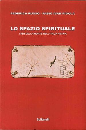 Lo Spazio Spirituale. I Riti della Morte nell'Italia Antica.: Russo Federica Pigola Fabio I