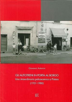 Gli Autotreni in Porta al Borgo. Uno Straordinario Palcoscenico a Pistoia (1931-1980).: Antonini ...