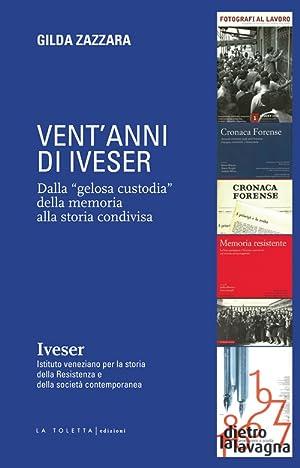 """Vent'anni di Iveser. Dalla """"gelosa custodia"""" della memoria alla storia condivisa.: ..."""