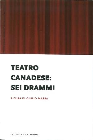 Teatro Canadese: Sei Drammi.