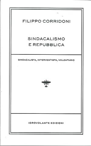 Sindacalismo e Repubblica. Sindacalista, Interventista, Rivoluzionario.: Corridoni Filippo
