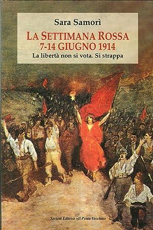 La settimana rossa 7-14 giugno 1914. La libertà non si vota. Si strappa.: Samori, Sara