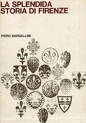 La splendida storia di Firenze.: Bargellini, Piero