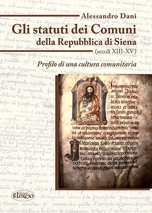 Gli statuti dei comuni della Repubblica di Siena (secoli XIII-XV). Profilo di una cultura ...