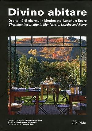 Divino Abitare. Ospitalità di Charme in Monferrato, Langhe e Roero. Charming hospitality in ...