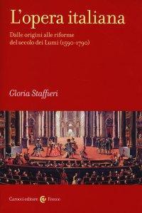 L'opera italiana. Dalle origini alle riforme del secolo dei Lumi (1590-1790).: Staffieri, ...