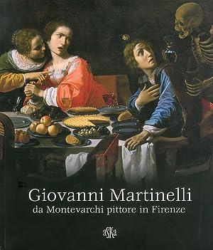 Giovanni Martinelli da Montevarchi Pittore in Firenze.: Bellesi, Sandro Fornasari, Liletta ...