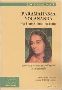 Paramahansa Yogananda: Così Come l'Ho Conosciuto. Esperienze, Osservazioni e ...