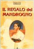 Il regalo del mandrogno.: Erizzo, Pierluigi Erizzo, Ettore