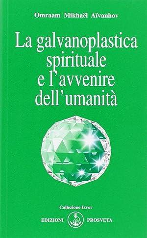La galvanoplastica spirituale e l'avvenire dell'umanità.: A�vanhov, O Mikha�l