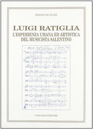 Luigi Ratiglia. L'esperienza umana ed artistica del musicista salentino.: De, Blasi, Sergio
