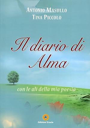 Il Diario di Alma. Con le Ali della Mia Poesia.: Masullo, Antonio Piccolo, Tina