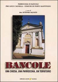 Bancole. Una chiesa, una parrocchia, un territorio.