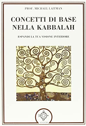 Concetti di base nella kabbalah. Espandi la tua visione interiore.: Laitman, Michael
