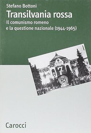Transilvania rossa. Il comunismo romeno e la questione nazionale (1944-1965).: Bottoni, Stefano