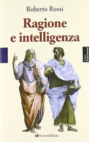 Ragione e intelligenza.: Rossi, Roberto