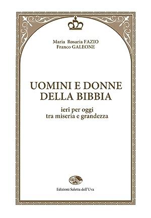 Uomini e donne della Bibbia. Ieri per oggi tra miseria e grandezza.: Fazio, M Rosaria Galeone, ...