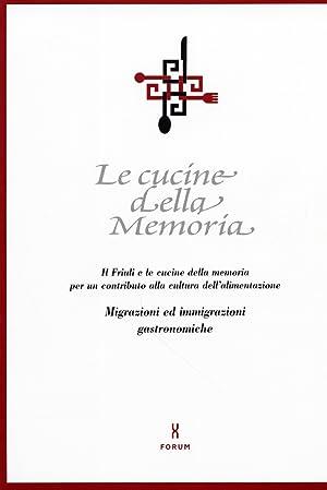 Le cucine della memoria. Il Friuli e le cucine della memoria per un contributo alla cultura dell&#...