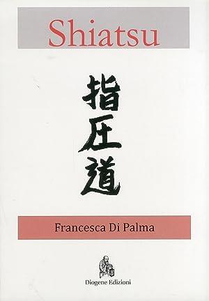 Shiatsu. Una breve introduzione.: Di Palma, Francesca